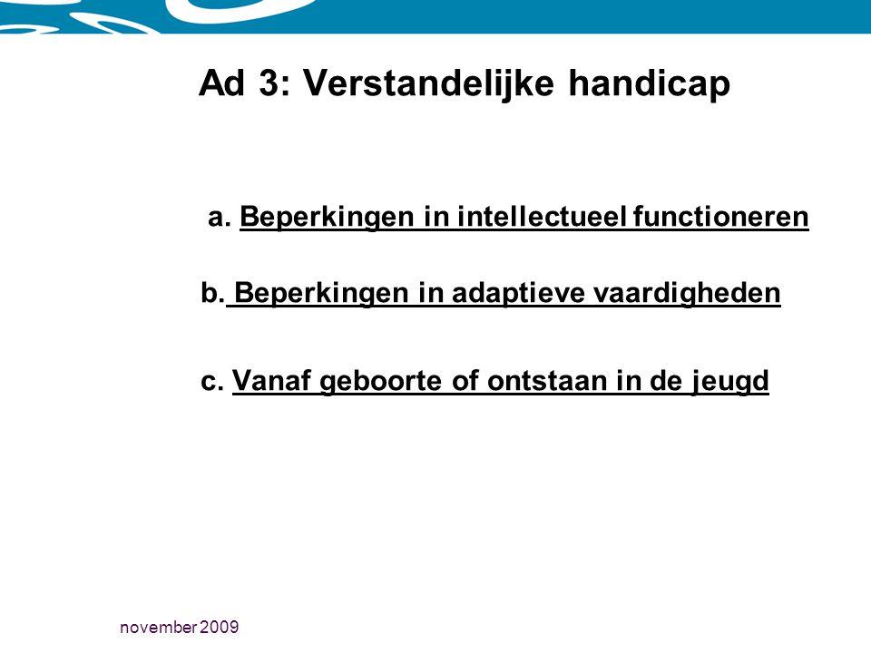 november 2009 Ad 3: Verstandelijke handicap a.Beperkingen in intellectueel functioneren b.