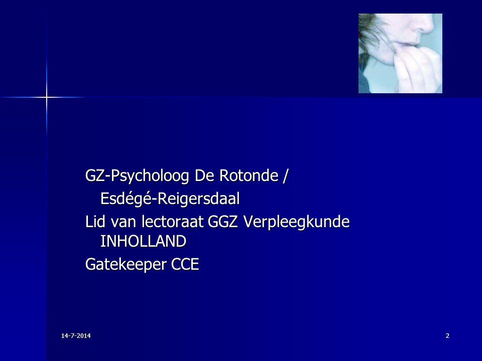 GZ-Psycholoog De Rotonde / Esdégé-Reigersdaal Lid van lectoraat GGZ Verpleegkunde INHOLLAND Gatekeeper CCE 14-7-20142