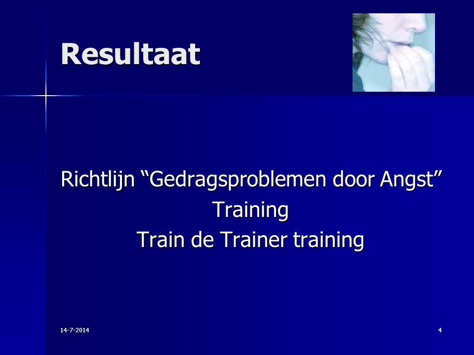 """Resultaat Richtlijn """"Gedragsproblemen door Angst"""" Training Train de Trainer training 14-7-20144"""