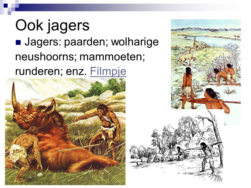 Ook jagers Jagers: paarden; wolharige neushoorns; mammoeten; runderen; enz. FilmpjeFilmpje