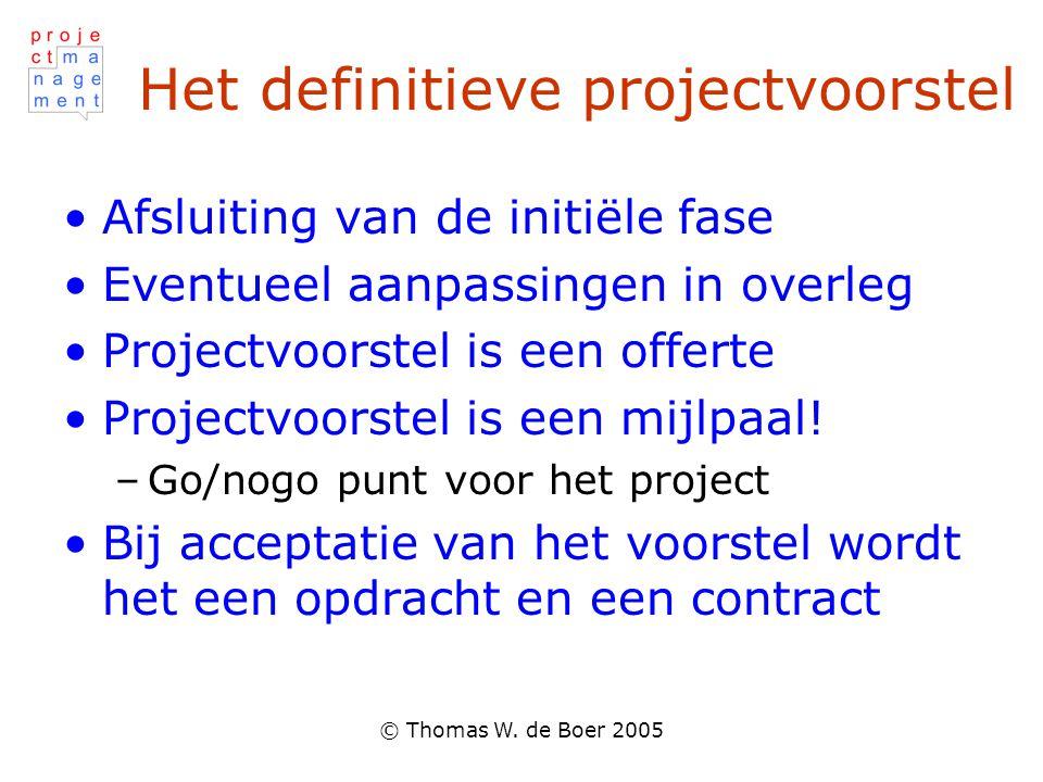 © Thomas W. de Boer 2005 Het definitieve projectvoorstel Afsluiting van de initiële fase Eventueel aanpassingen in overleg Projectvoorstel is een offe