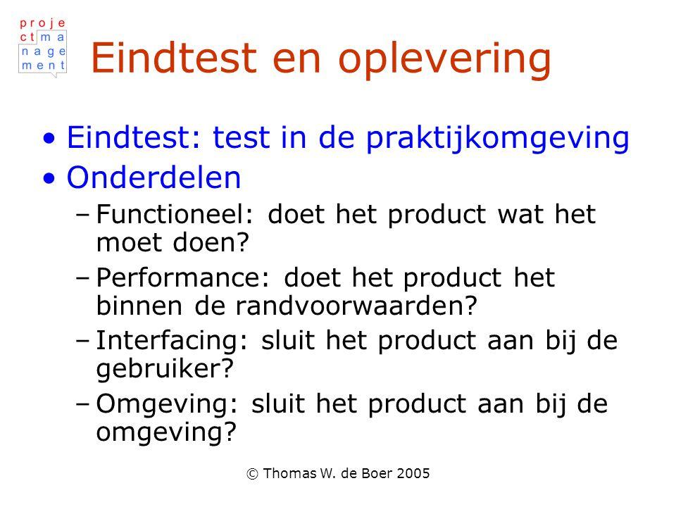 © Thomas W. de Boer 2005 Eindtest en oplevering Eindtest: test in de praktijkomgeving Onderdelen –Functioneel: doet het product wat het moet doen? –Pe