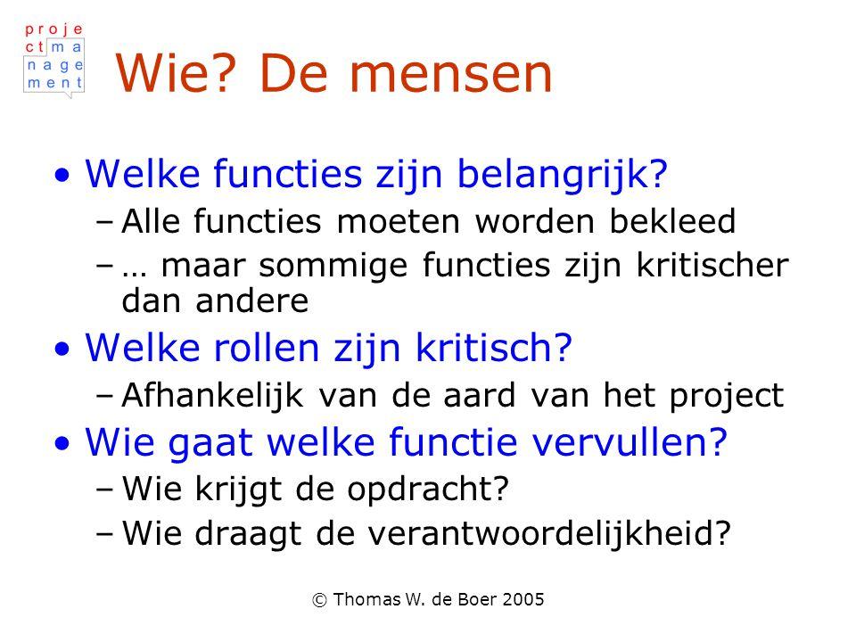 © Thomas W. de Boer 2005 Wie? De mensen Welke functies zijn belangrijk? –Alle functies moeten worden bekleed –… maar sommige functies zijn kritischer