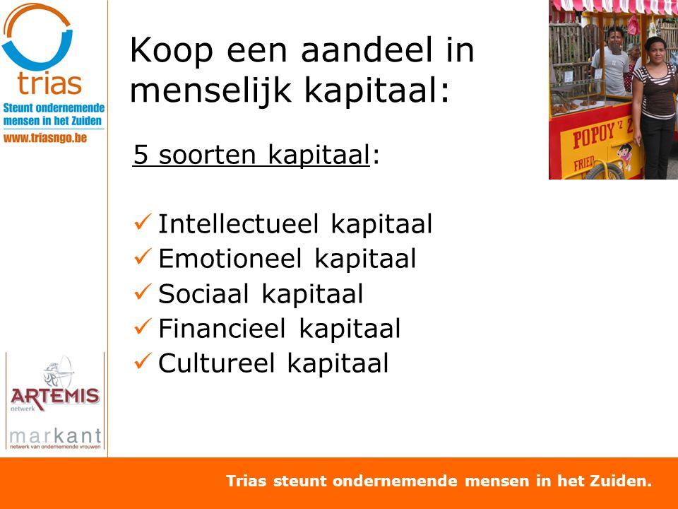 Trias steunt ondernemende mensen in het Zuiden. Koop een aandeel in menselijk kapitaal: 5 soorten kapitaal: Intellectueel kapitaal Emotioneel kapitaal