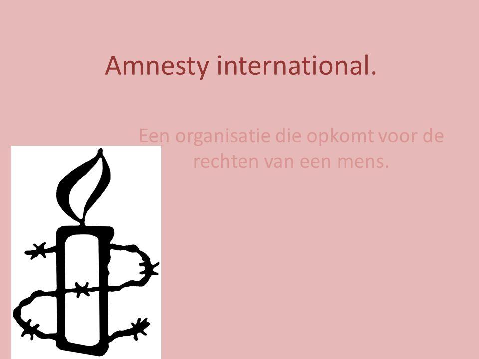 Amnesty international. Een organisatie die opkomt voor de rechten van een mens.