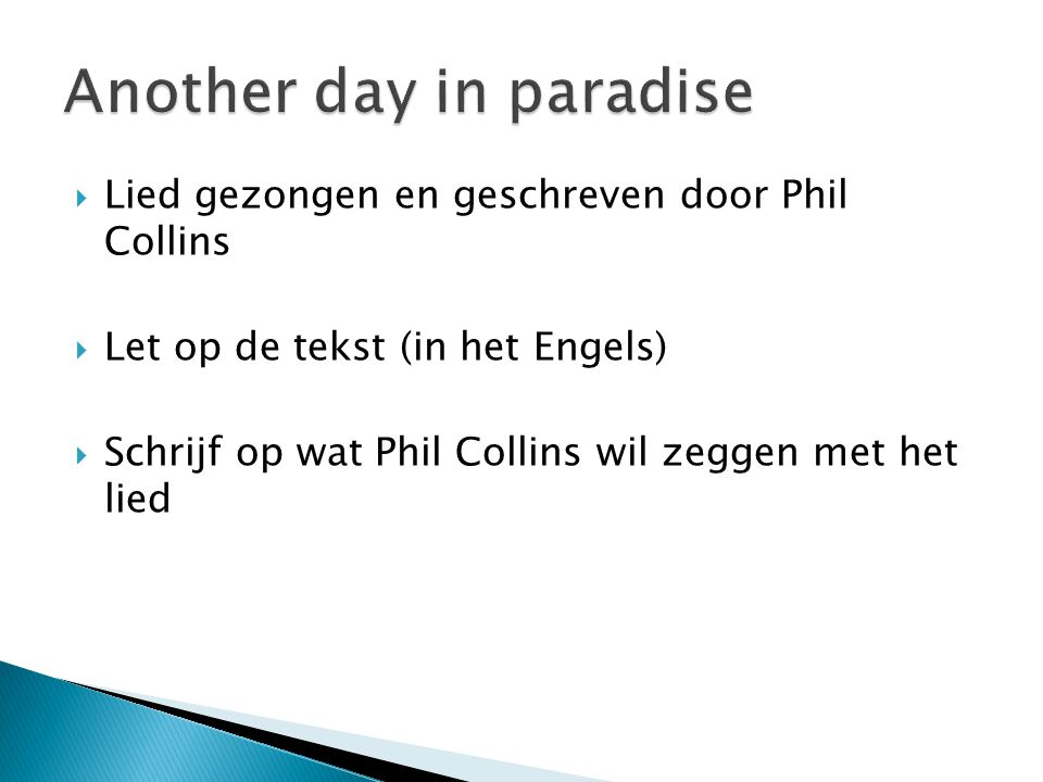  Lied gezongen en geschreven door Phil Collins  Let op de tekst (in het Engels)  Schrijf op wat Phil Collins wil zeggen met het lied