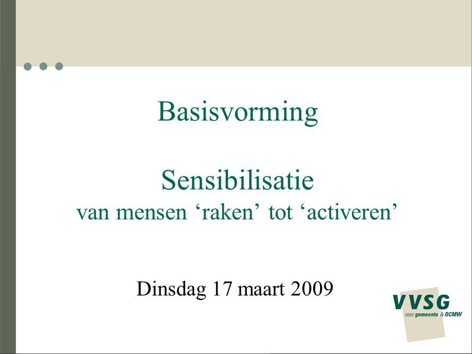 Basisvorming Sensibilisatie van mensen 'raken' tot 'activeren' Dinsdag 17 maart 2009