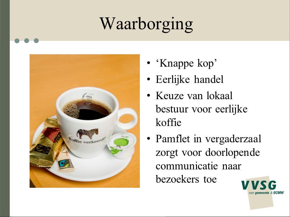 Waarborging 'Knappe kop' Eerlijke handel Keuze van lokaal bestuur voor eerlijke koffie Pamflet in vergaderzaal zorgt voor doorlopende communicatie naar bezoekers toe