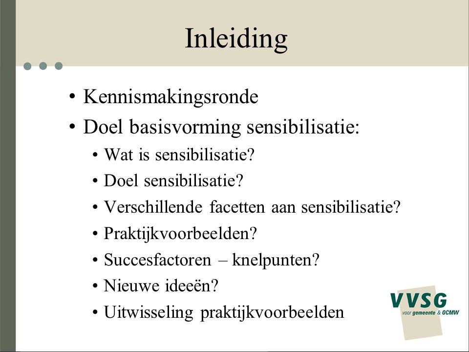 Inleiding Kennismakingsronde Doel basisvorming sensibilisatie: Wat is sensibilisatie.