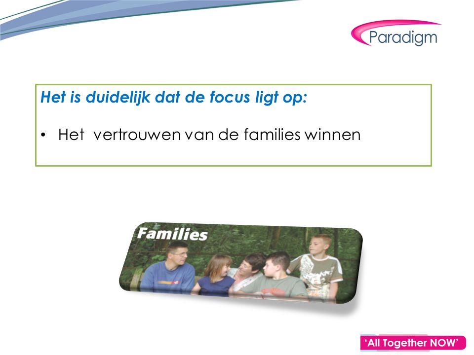 Het is duidelijk dat de focus ligt op: Het vertrouwen van de families winnen