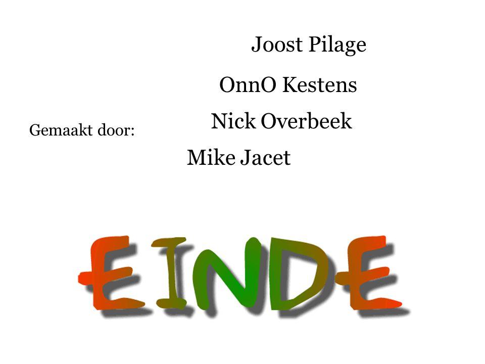 Gemaakt door: Joost Pilage OnnO Kestens Nick Overbeek Mike Jacet