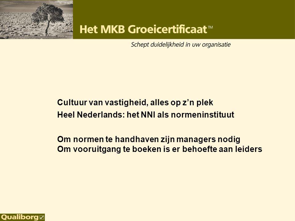 Cultuur van vastigheid, alles op z'n plek Heel Nederlands: het NNI als normeninstituut Om normen te handhaven zijn managers nodig Om vooruitgang te bo