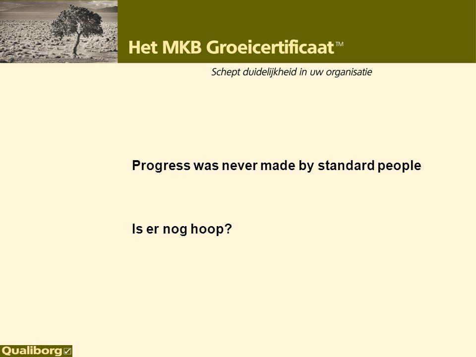 Progress was never made by standard people Is er nog hoop?