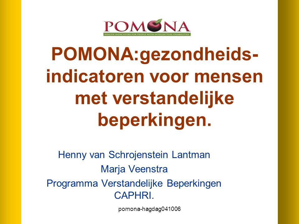 pomona-hagdag041006 POMONA:gezondheids- indicatoren voor mensen met verstandelijke beperkingen. Henny van Schrojenstein Lantman Marja Veenstra Program