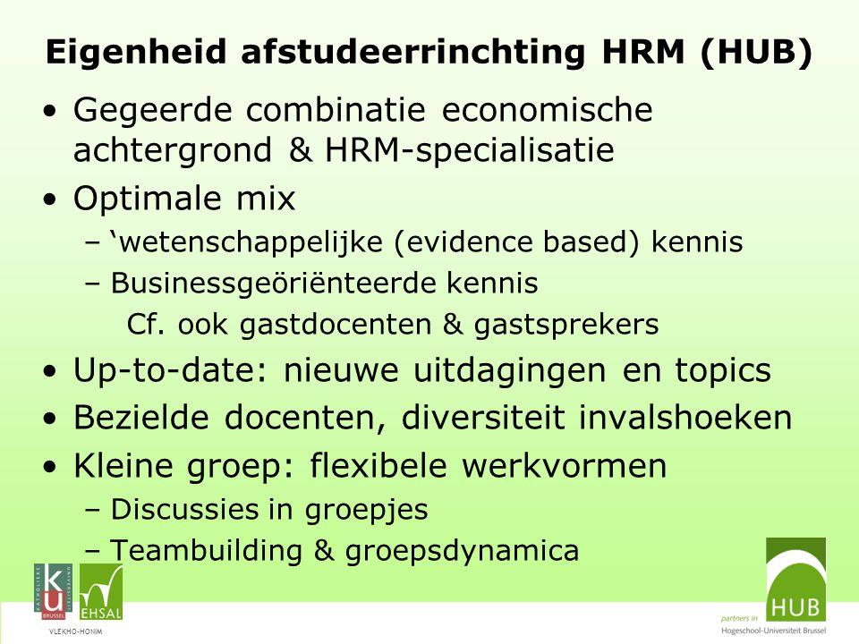 VLEKHO-HONIM Eigenheid afstudeerrinchting HRM (HUB) Gegeerde combinatie economische achtergrond & HRM-specialisatie Optimale mix –'wetenschappelijke (