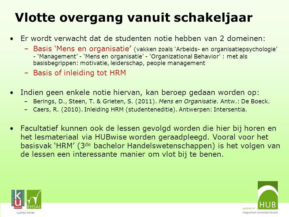 Vlotte overgang vanuit schakeljaar Er wordt verwacht dat de studenten notie hebben van 2 domeinen: –Basis 'Mens en organisatie' (vakken zoals 'Arbeids