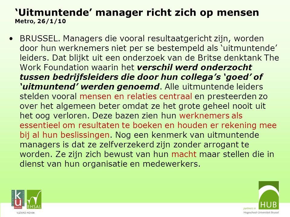VLEKHO-HONIM 'Uitmuntende' manager richt zich op mensen Metro, 26/1/10 BRUSSEL. Managers die vooral resultaatgericht zijn, worden door hun werknemers