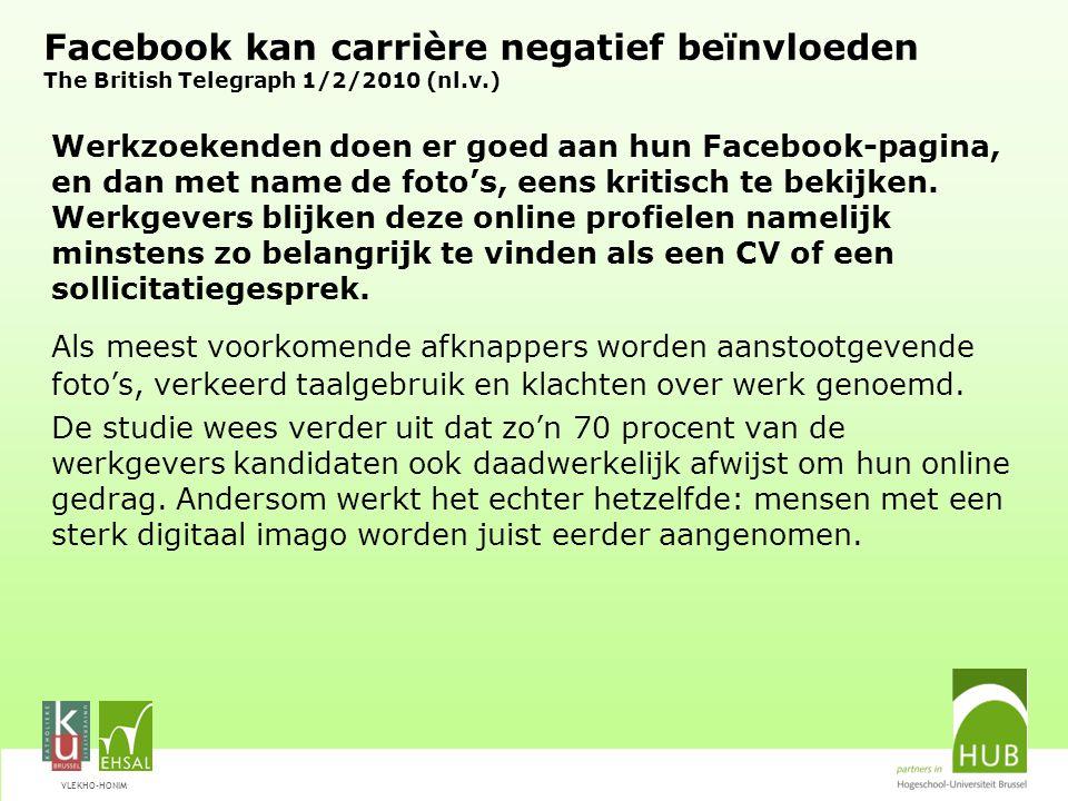 VLEKHO-HONIM Facebook kan carrière negatief beïnvloeden The British Telegraph 1/2/2010 (nl.v.) Werkzoekenden doen er goed aan hun Facebook-pagina, en