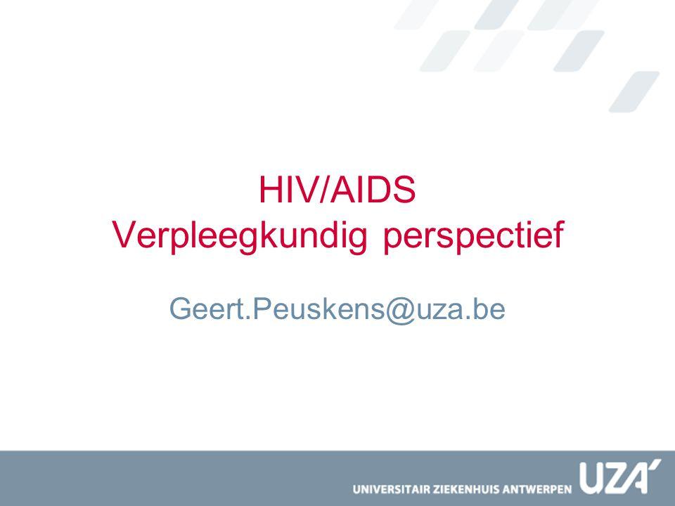 HIV/AIDS Verpleegkundig perspectief Geert.Peuskens@uza.be