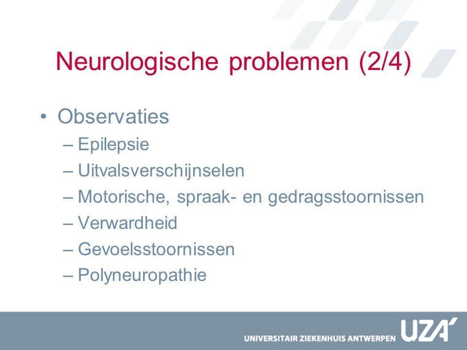 Neurologische problemen (2/4) Observaties –Epilepsie –Uitvalsverschijnselen –Motorische, spraak- en gedragsstoornissen –Verwardheid –Gevoelsstoornisse