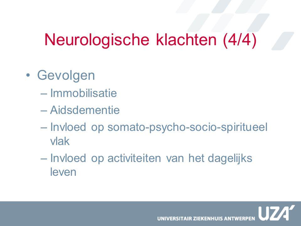 Neurologische klachten (4/4) Gevolgen –Immobilisatie –Aidsdementie –Invloed op somato-psycho-socio-spiritueel vlak –Invloed op activiteiten van het da
