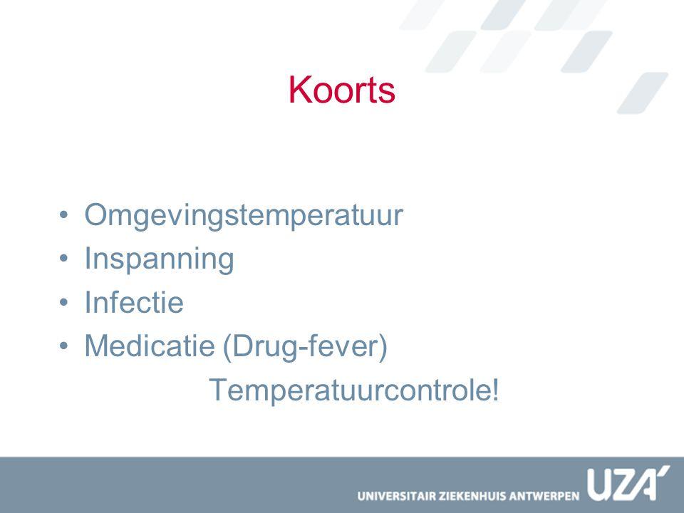 Koorts Omgevingstemperatuur Inspanning Infectie Medicatie (Drug-fever) Temperatuurcontrole!