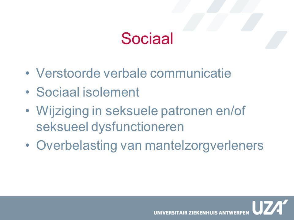 Sociaal Verstoorde verbale communicatie Sociaal isolement Wijziging in seksuele patronen en/of seksueel dysfunctioneren Overbelasting van mantelzorgve