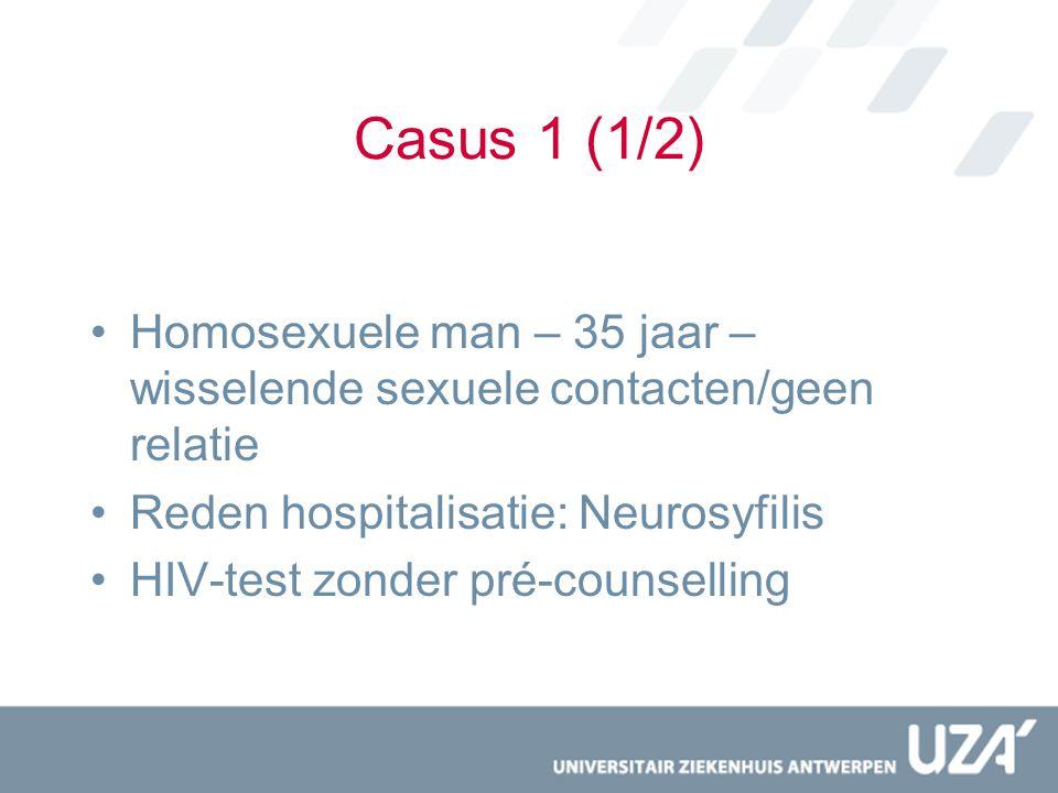 Casus 1 (1/2) Homosexuele man – 35 jaar – wisselende sexuele contacten/geen relatie Reden hospitalisatie: Neurosyfilis HIV-test zonder pré-counselling