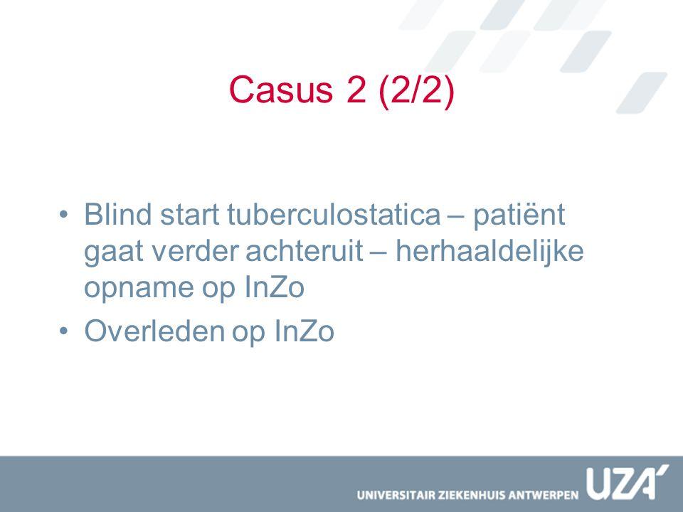 Casus 2 (2/2) Blind start tuberculostatica – patiënt gaat verder achteruit – herhaaldelijke opname op InZo Overleden op InZo