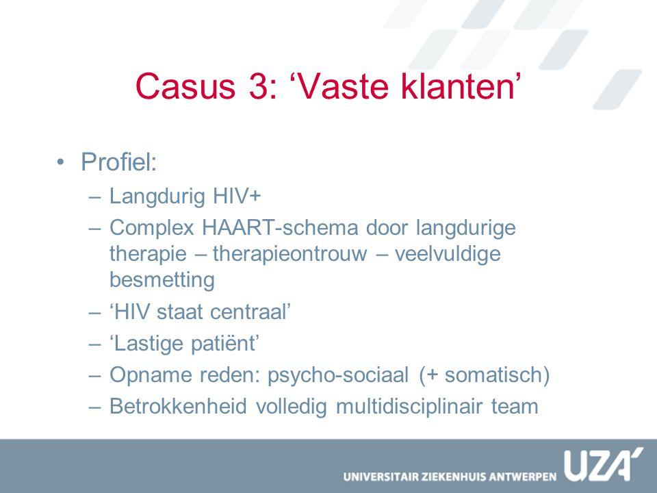 Casus 3: 'Vaste klanten' Profiel: –Langdurig HIV+ –Complex HAART-schema door langdurige therapie – therapieontrouw – veelvuldige besmetting –'HIV staa