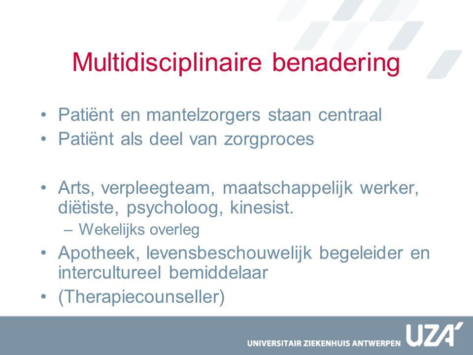Multidisciplinaire benadering Patiënt en mantelzorgers staan centraal Patiënt als deel van zorgproces Arts, verpleegteam, maatschappelijk werker, diët