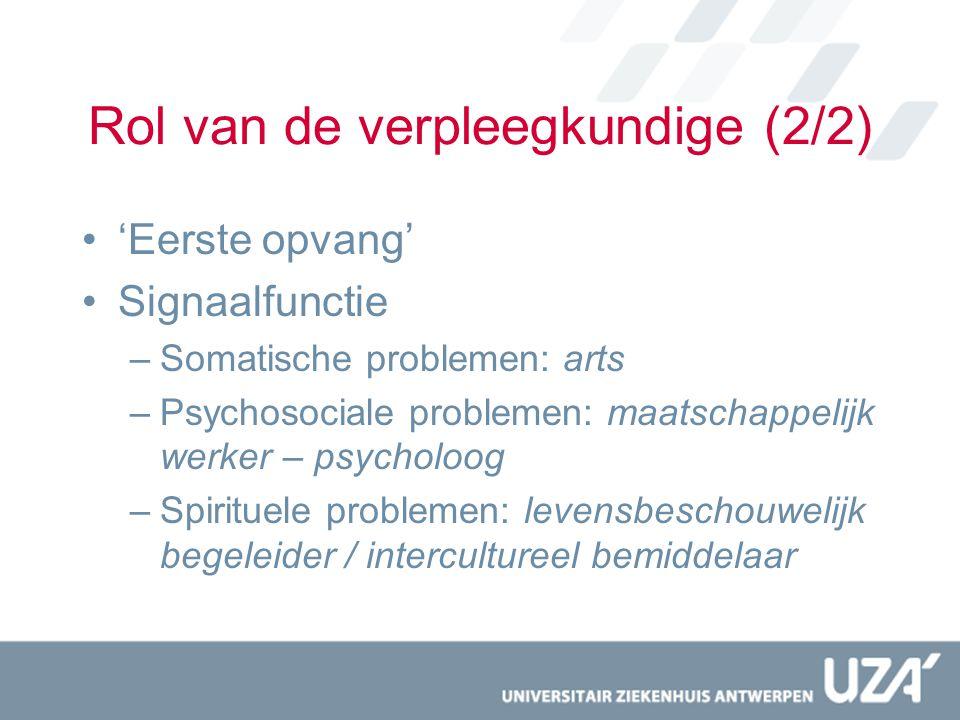 Rol van de verpleegkundige (2/2) 'Eerste opvang' Signaalfunctie –Somatische problemen: arts –Psychosociale problemen: maatschappelijk werker – psychol