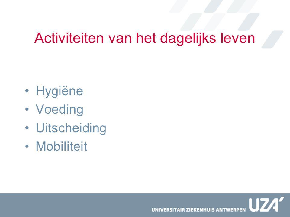 Activiteiten van het dagelijks leven Hygiëne Voeding Uitscheiding Mobiliteit