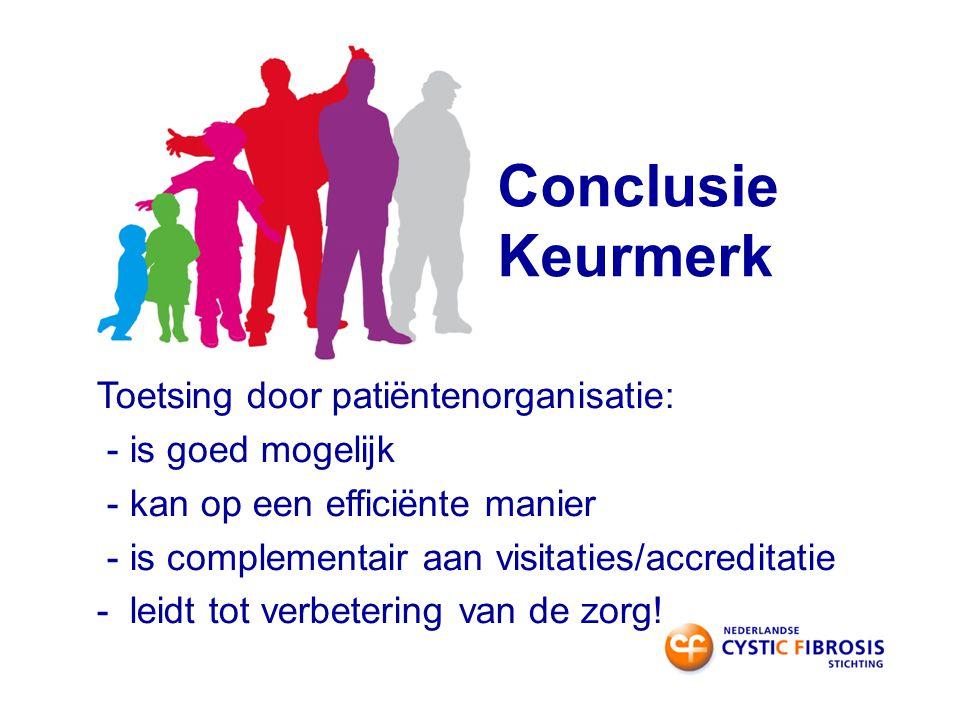 Conclusie Keurmerk Toetsing door patiëntenorganisatie: - is goed mogelijk - kan op een efficiënte manier - is complementair aan visitaties/accreditatie - leidt tot verbetering van de zorg!