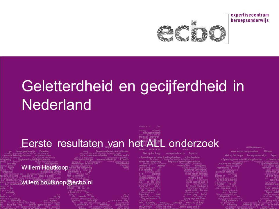 Geletterdheid en gecijferdheid in Nederland Eerste resultaten van het ALL onderzoek Willem Houtkoop willem.houtkoop@ecbo.nl