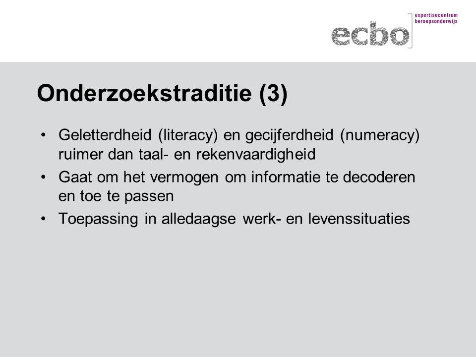 Onderzoekstraditie (3) Geletterdheid (literacy) en gecijferdheid (numeracy) ruimer dan taal- en rekenvaardigheid Gaat om het vermogen om informatie te decoderen en toe te passen Toepassing in alledaagse werk- en levenssituaties