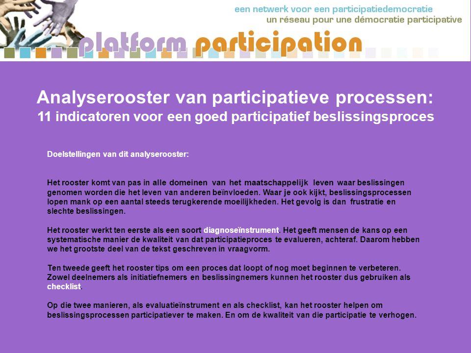 Historiek van dit analyserooster: Het analyserooster is een product van Platform Participation, een Belgisch netwerk van verenigingen en individuen die opkomen voor een participatieve democratie.
