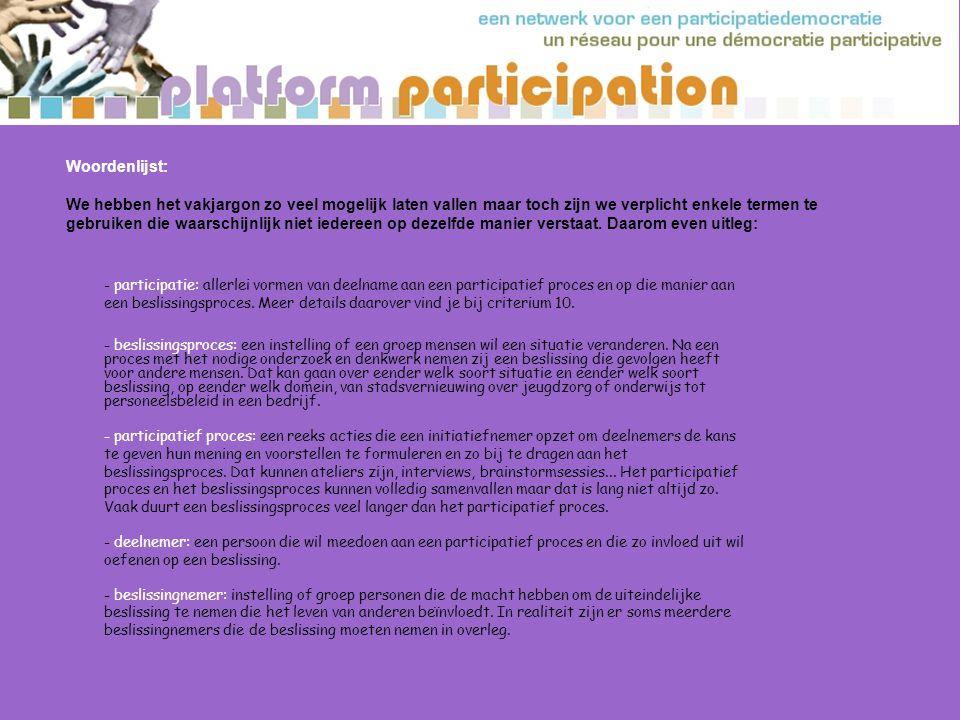 - initiatiefnemer: de instelling of persoon die een participatief proces organiseert.