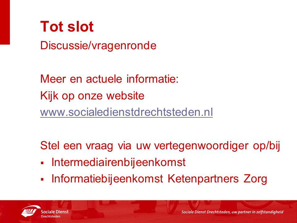 Tot slot Discussie/vragenronde Meer en actuele informatie: Kijk op onze website www.socialedienstdrechtsteden.nl Stel een vraag via uw vertegenwoordig