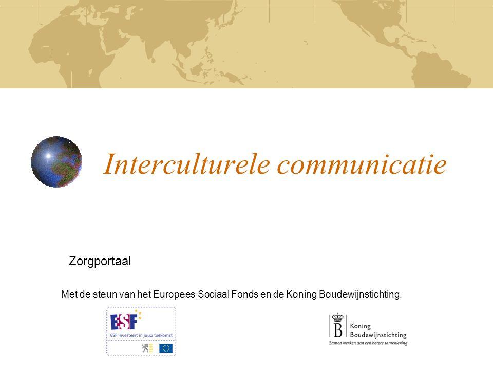 Interculturele communicatie Zorgportaal Met de steun van het Europees Sociaal Fonds en de Koning Boudewijnstichting.