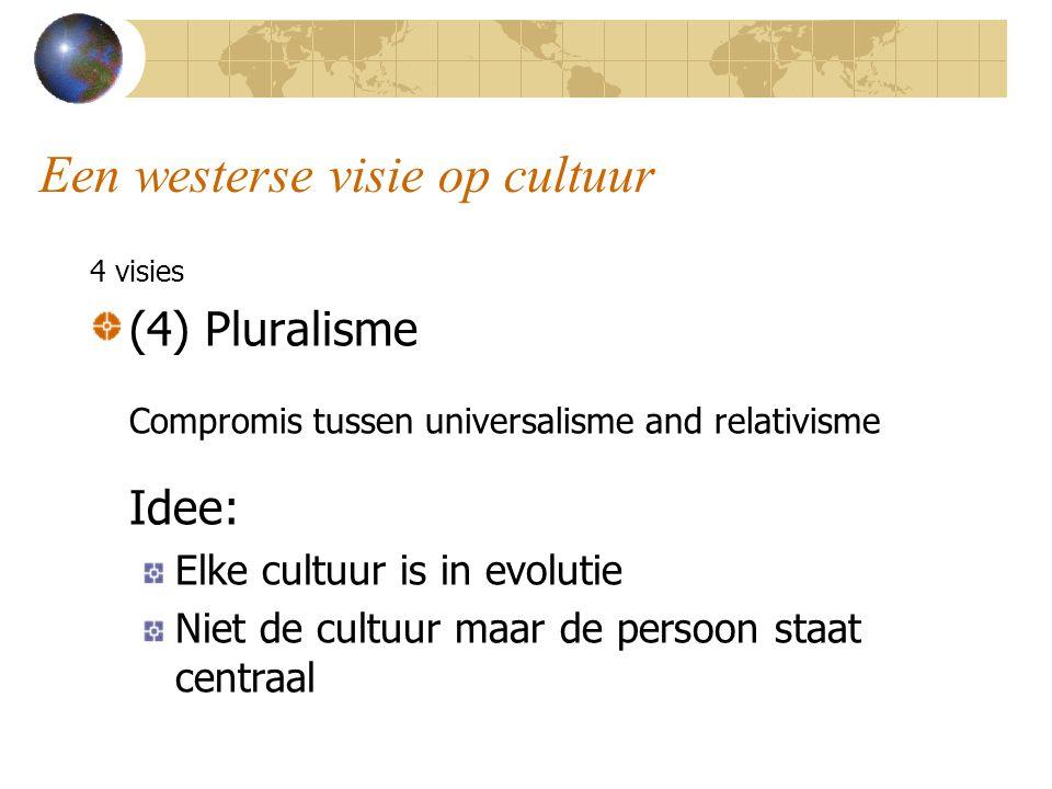 Een westerse visie op cultuur 4 visies (4) Pluralisme Compromis tussen universalisme and relativisme Idee: Elke cultuur is in evolutie Niet de cultuur maar de persoon staat centraal