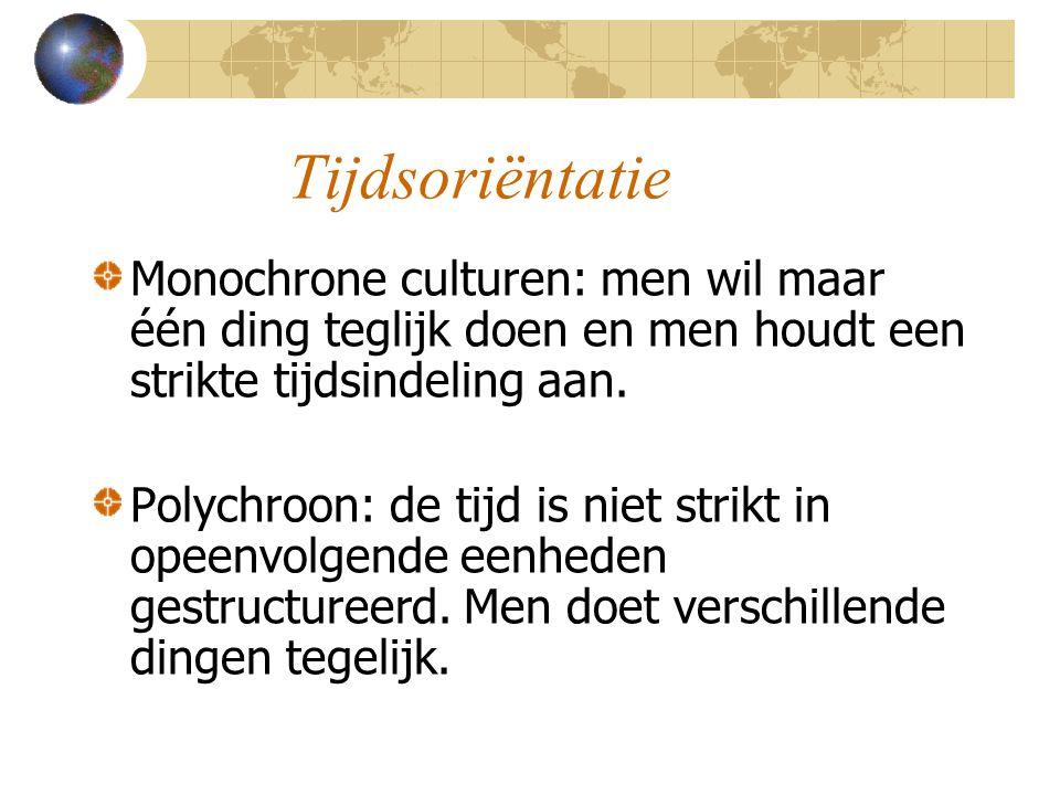 Tijdsoriëntatie Monochrone culturen: men wil maar één ding teglijk doen en men houdt een strikte tijdsindeling aan.