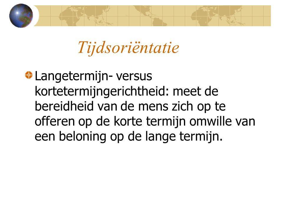 Tijdsoriëntatie Langetermijn- versus kortetermijngerichtheid: meet de bereidheid van de mens zich op te offeren op de korte termijn omwille van een beloning op de lange termijn.