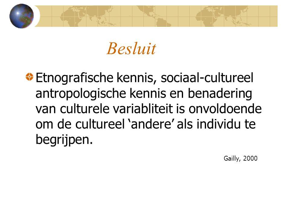 Besluit Etnografische kennis, sociaal-cultureel antropologische kennis en benadering van culturele variabliteit is onvoldoende om de cultureel 'andere' als individu te begrijpen.