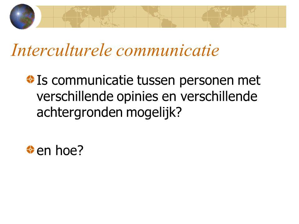 Interculturele communicatie Is communicatie tussen personen met verschillende opinies en verschillende achtergronden mogelijk? en hoe?