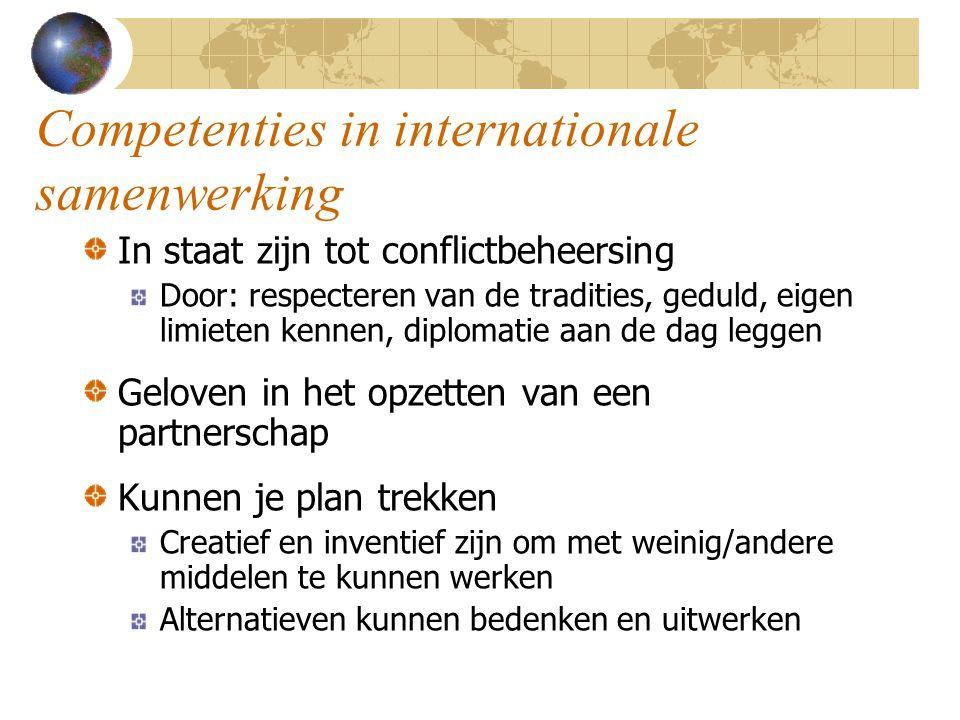 Competenties in internationale samenwerking In staat zijn tot conflictbeheersing Door: respecteren van de tradities, geduld, eigen limieten kennen, di
