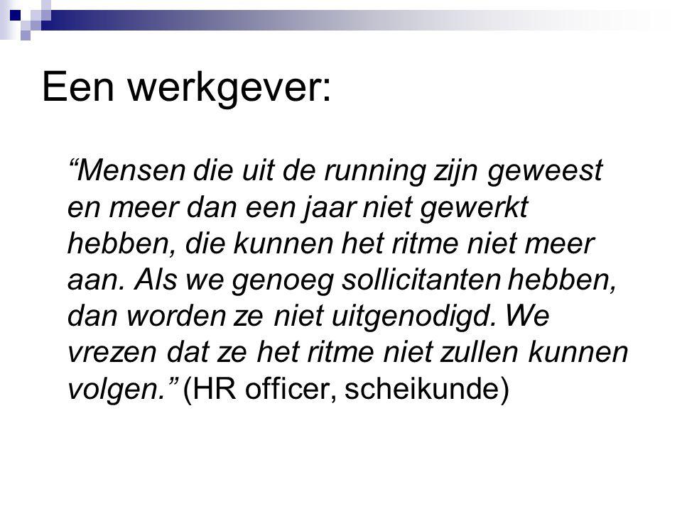 Een werkgever: Mensen die uit de running zijn geweest en meer dan een jaar niet gewerkt hebben, die kunnen het ritme niet meer aan.