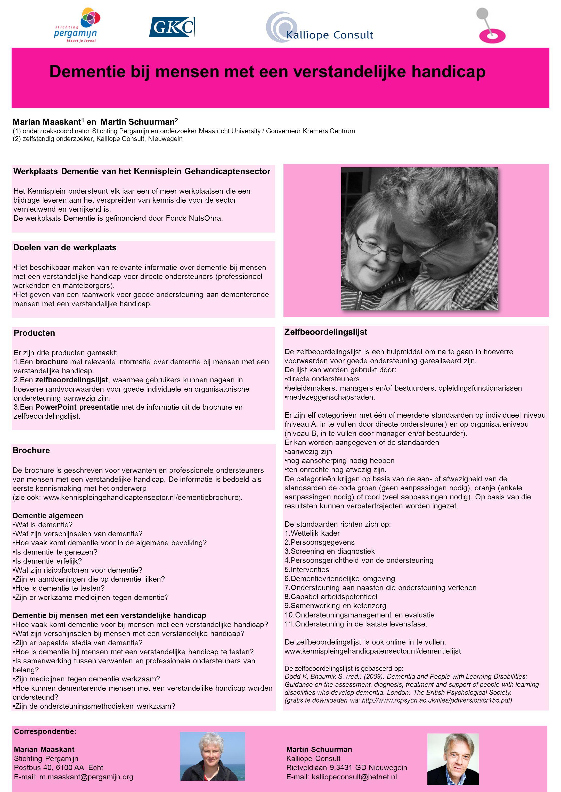 Dementie bij mensen met een verstandelijke handicap Marian Maaskant 1 en Martin Schuurman 2 (1) onderzoekscoördinator Stichting Pergamijn en onderzoek