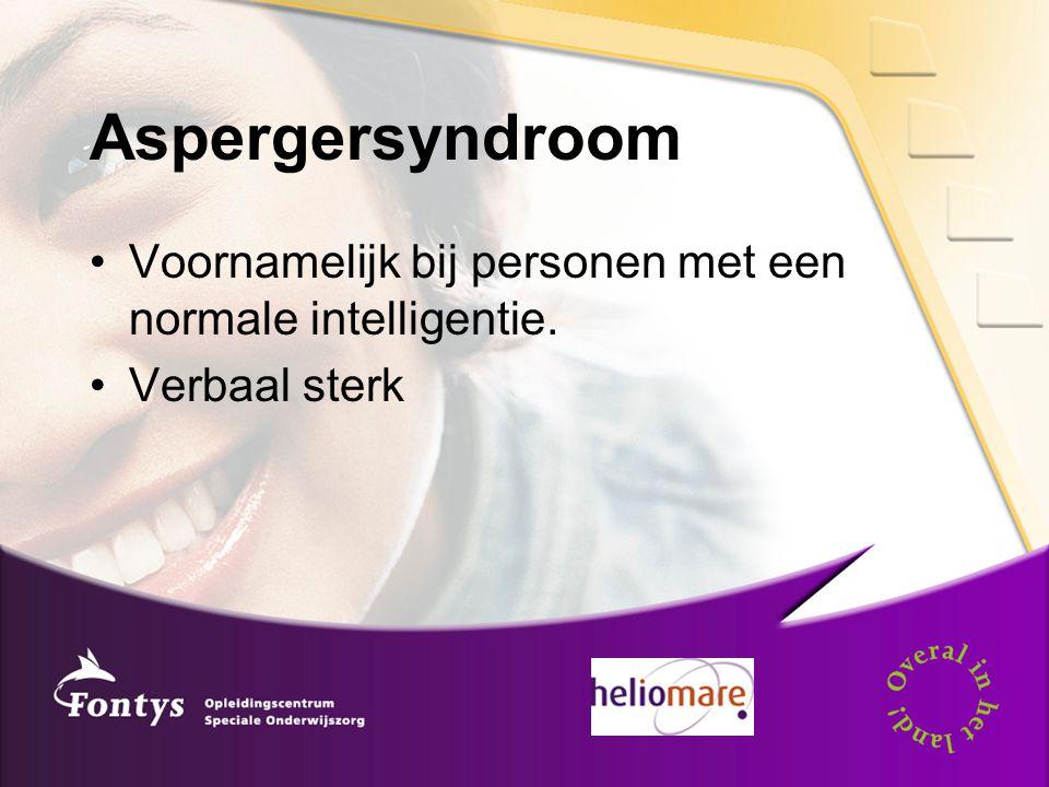 Aspergersyndroom Voornamelijk bij personen met een normale intelligentie. Verbaal sterk