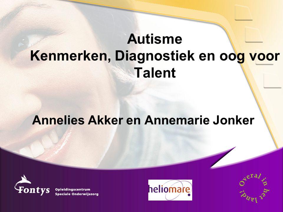 Autisme Kenmerken, Diagnostiek en oog voor Talent Annelies Akker en Annemarie Jonker